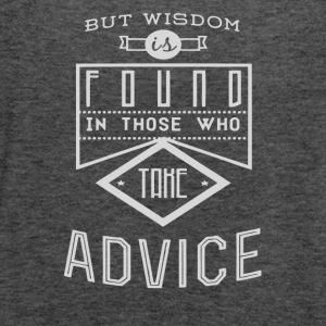 But wisdom found in those who take advice - Women's Flowy Tank Top by Bella