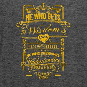 He who gets wisdom love his own soul - Women's Flowy Tank Top by Bella