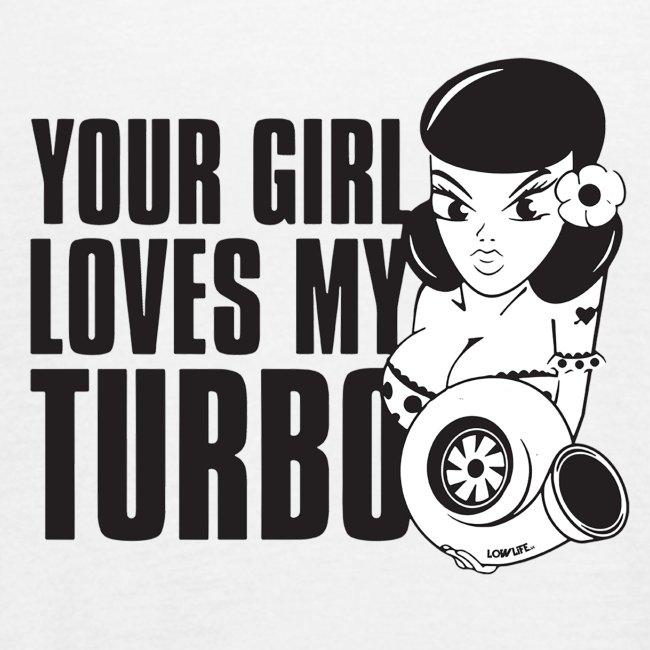 you girl loves my turbo