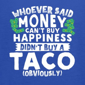 Money Can't Buy Happiness Buy a Taco - Women's Flowy Tank Top by Bella