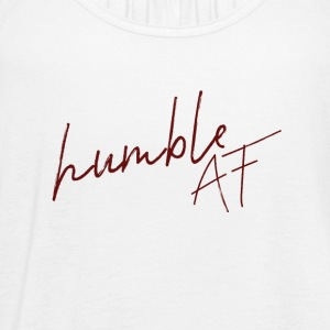 humble AF - Women's Flowy Tank Top by Bella
