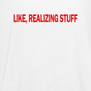 LIKE REALIZING STUFF TEE KYLIE TSHIRT - Women's Flowy Tank Top by Bella