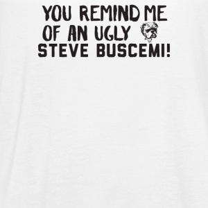 You Remind Me Of An Ugly Steve Buscemi - Women's Flowy Tank Top by Bella