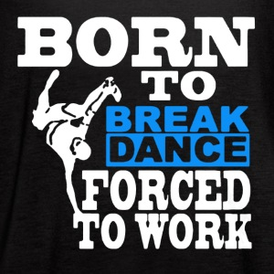 Born to Break Dance Tee Shirt - Women's Flowy Tank Top by Bella
