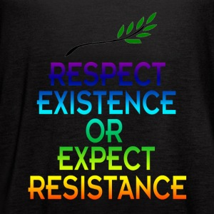 Respect existence or expect resistance shirt - Women's Flowy Tank Top by Bella