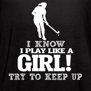 I Know I Play Hockey Like A Girl, Try To Keep Up. - Women's Flowy Tank Top by Bella