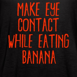 Make eye contact while eating Banana - Women's Flowy Tank Top by Bella