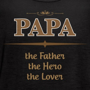 PAPA The Father The Hero The Lover T Shirts - Women's Flowy Tank Top by Bella
