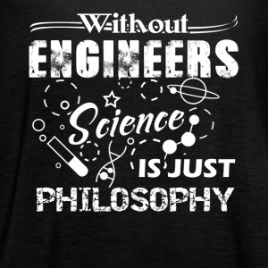 engineers science is just philosophy t shirt - Women's Flowy Tank Top by Bella