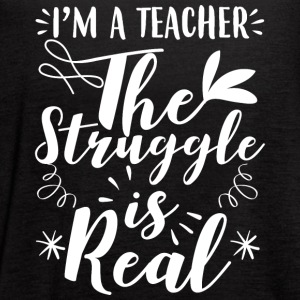 I´m a teacher the struggle is real - Women's Flowy Tank Top by Bella