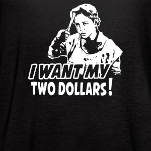 I WANT MY TWO DOLLARS - Women's Flowy Tank Top by Bella
