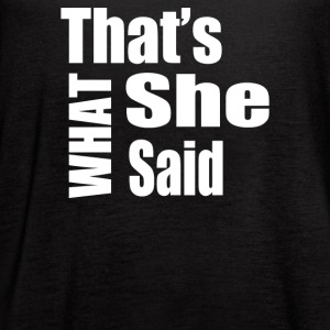 Thats What She Said - Women's Flowy Tank Top by Bella