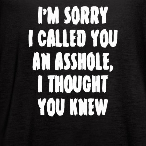 Sorry I called you an asshole - Women's Flowy Tank Top by Bella