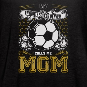 My Favorite Soccer Player Calls Me Mom - Women's Flowy Tank Top by Bella