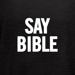 Say Bible 2 White - Women's Flowy Tank Top by Bella