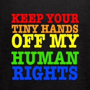 Keep Your Tiny Hands Off My Human Rights - Women's Flowy Tank Top by Bella