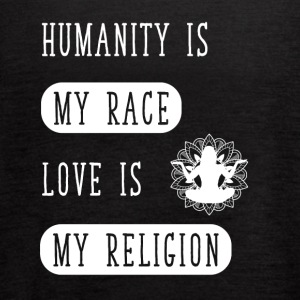 Humanity is my race love is my religion - Women's Flowy Tank Top by Bella