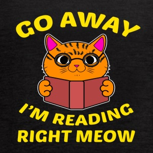 Go away I'm reading right meow T-Shirt - Women's Flowy Tank Top by Bella