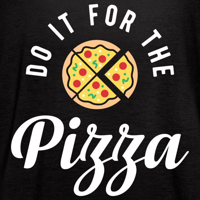 Do It For The Pizza