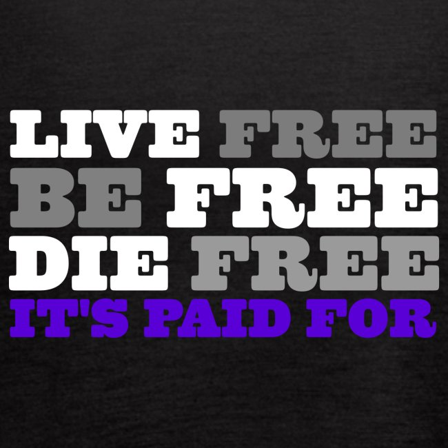LiveFree BeFree DieFree | It's Paid For