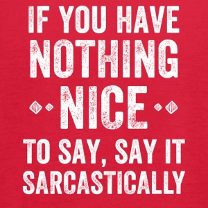 If you have nothing nice to say say it sarcastical - Women's Flowy Tank Top by Bella