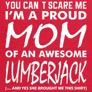 You Cant Scare Me Proud Mom Awesome Lumberjack - Women's Flowy Tank Top by Bella