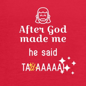 After God made me - Women's Flowy Tank Top by Bella