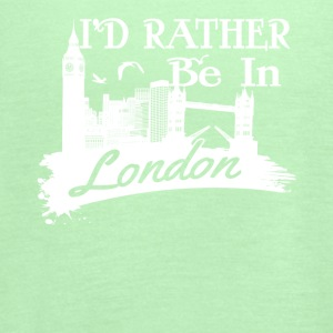 I'd Rather Be In London Shirt - Women's Flowy Tank Top by Bella