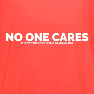 No One Cares (Thank You and Have a Blessed Day) - Women's Flowy Tank Top by Bella