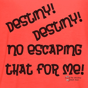 Destiny! Destiny! No escaping that for me! - Women's Flowy Tank Top by Bella