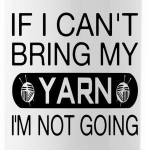 If I Can't Bring My Yarn I'm Not Going - Water Bottle