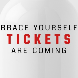 Brace yourself - tickets are coming - Water Bottle