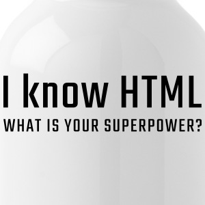 I know HTML - what is your superpower - Water Bottle