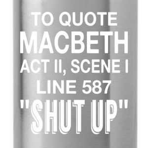 To Quote Macbeth - Water Bottle