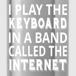 I Play The Keyboard In A Band Called The Internet - Water Bottle