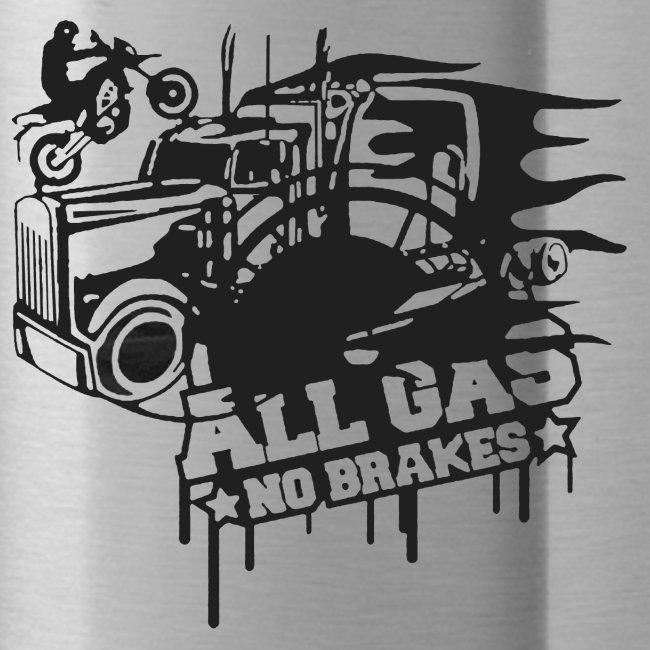 All Gas no Brakes