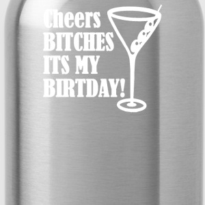 Cheers BITCHES Its My Birthday - Water Bottle