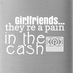 Girlfriends are a pain in the cash - Water Bottle