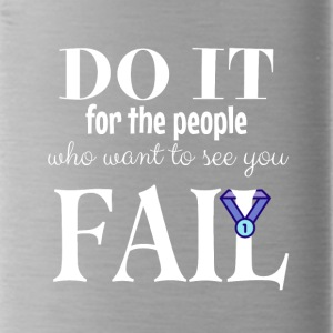 Do it for the people who want to see you fail - Water Bottle