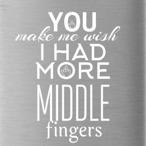 You make me wish I had more middle fingers - Water Bottle