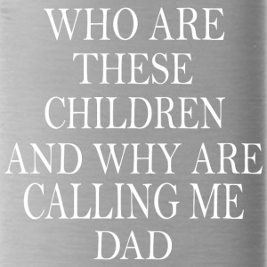 Who are these children and why are calling me dad - Water Bottle