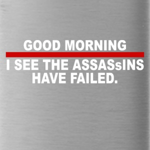 Good morning i see the assassins have failed - Water Bottle