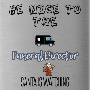 Be nice to the funeral director Santa is watching - Water Bottle