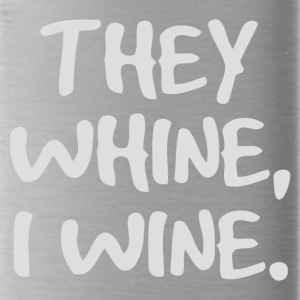 They Whine I Wine - Water Bottle