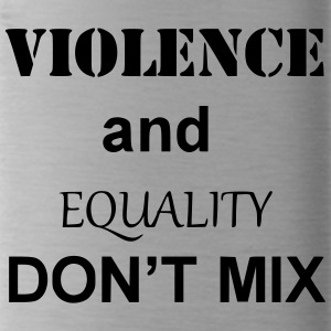 Violence and Equality Don't Mix! - Water Bottle