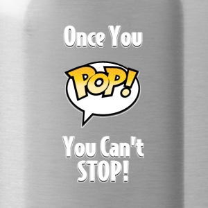 Once You Pop! You Can't Stop! (White Text) - Water Bottle