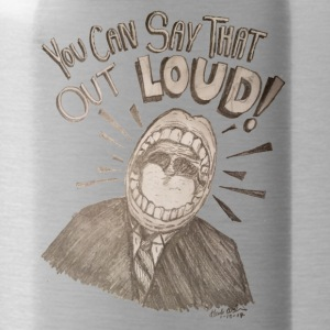 You Can Say That Out LOUD! - Water Bottle