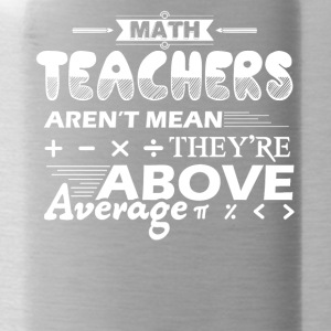 Math Teachers Aren't Mean Above Average Shirt - Water Bottle