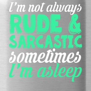 I'm Not Always Rude & Sarcastic T Shirt - Water Bottle
