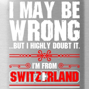 I May Be Wrong Im From Switzerland - Water Bottle